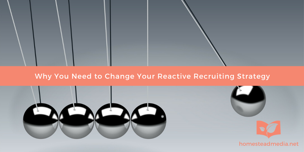 Change your reactive recruiting strategy